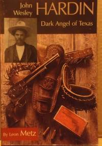 John Wesley Hardin: Dark Angel of Texas