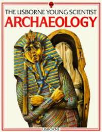 Archaeology: The Usborne Young Scientist