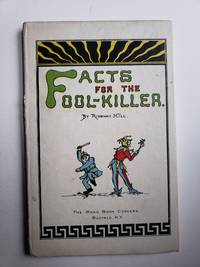 Facts for the Fool-Killer: Being a Collection of Things Careless, Economical, Molluscous, Resourceful, Doubtful, Glorious, Provoking, Thoughtful, Natural, Cute, Vexatious, Odd, Blissful, Uncivil, Brutal, Untutored
