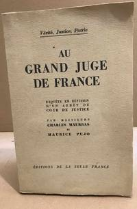 image of Au grand juge de france / enquete en revision d'un arret de cour de justice