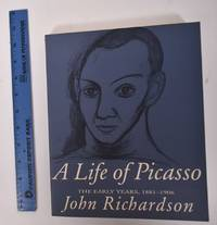 A Life of Picasso: The Early Years, 1881-1906 (Volume I)