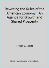 Rewriting the Rules of the American Economy : An Agenda for Growth and Shared Prosperity by Joseph E. Stiglitz - Hardcover - 2015 - from ThriftBooks and Biblio.com