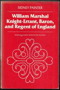 William Marshal Knight-Errant, Baron, and Regent of England
