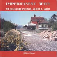 Impermanent Ways: The closed lines of Britain, Vol 2 - Sussex