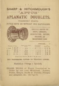 SHARP & HITCHMOUGH'S 'APTUS' APLANATIC DOUBLETS... FITTED WITH OR WITHOUT IRIS DIAPHRAGMS. ADMIRABLY ADAPTED FOR GROUPS, LANDSCAPES, ARCHITECTURE, COPYING, ENLARGING AND INSTANTANEOUS WORK; [cover title]
