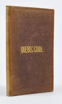 The New Guide to Quebec and Its Environs. With a Map. [cover title Quebec Guide]