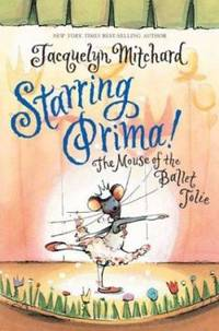 Starring Prima! : The Mouse of the Ballet Jolie