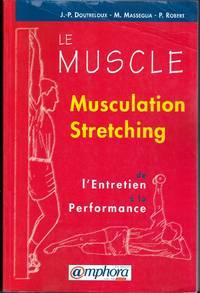 Le muscle.  De l'entretien à la performance.   Musculation - Stretching