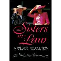 Sisters In Law A Palace Revolution by  Nicholas: Courtney - First Edition - from Pellegrino Books and Biblio.com