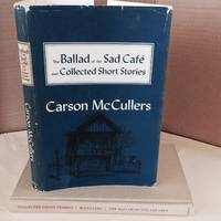 The Ballad Of the Sad Cafe and Collected Short Stories by