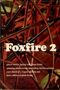 image of Foxfire 2: Ghost Stories, Spring Wild Plant Foods, Spinning And Weaving, Midwifing, Burial Customs, Corn Shuckin's, Wagon Making