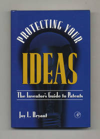 Protecting Your Ideas: The Inventor's Guide to Patents  - 1st Edition/1st  Printing