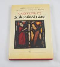 Gazetteer of Irish Stained Glass : The Works of Harry Clarke and the Artists of An Tur Gloine,...