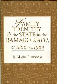 Family Identity And The State In The Bamako Kafu, C. 1800-c. 1900