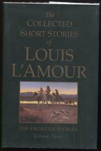 The Collected Short Stories of Louis L'Amour, Volume 3 ;  The Frontier  Stories   The Frontier Stories