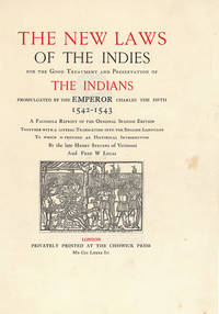 The New Laws of the Indies for the Treatment and Preservation of the Indians Promulgated by the Emperor Charles the Fifth 1542-1543. A facsimile reprint of the original Spanish edition together with a literal translation into the English language. To which is prefixed an Historical Introduction by Henry Stevens of Vermont and Fred W. Lucas
