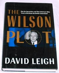 The Wilson Plot: How the Spycatchers and Their American Allies Tried to Overthrow the British Government by David Leigh - First Edition - 1988 - from Bark'N Books and Biblio.com