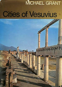 Cities of Vesuvius: Pompeii and Herculaneum by  Michael GRANT - First Edition - 1974-01-01 - from M Godding Books Ltd and Biblio.com