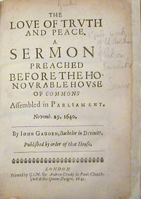 The Love of Truth and Peace. A Sermon Preached Before the Honourable House of Commons Assembled...