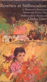 Reveries at Stillmeadow: A Woman's Precious Moments from the Stillmeadow Books of Gladys Taber