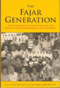 The Fajar Generation: The University Socialist Club and the Politics of Postwar Malaya and Singapore