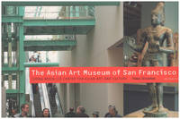 The Asian Art Museum of San Francisco: Chong-Moon Lee Center for Asian Art and Culture (Art Spaces)