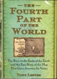 The Fourth Part Of The World: The Race To The Ends Of The Earth, And The Epic Story Of The Map That Gave America… by  Toby Lester - 1st Edition - 2009 - from Chris Hartmann, Bookseller (SKU: 034508)