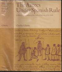 The Aztecs Under Spanish Rule: A History of the Indians of the Valley of Mexico 1519-1810