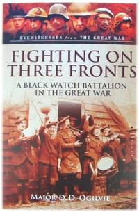 Fighting on Three Fronts: A Black Watch Battalion in the Great War