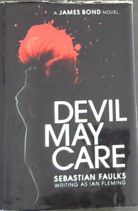 Devil May Care by  Sebastian (writing as Ian Fleming) Faulks - Hardcover - 2008 - from Chapter 1 Books and Biblio.com