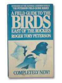 A Field Guide to the Birds East of the Rockies: A Completely New Guide to All the Birds of...