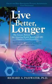 Live Better, Longer : The Science Behind the Amazing Health Benefits of OPC