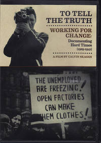 To Tell the Truth: Working for Change: Documenting Hard Times (1929-1941)