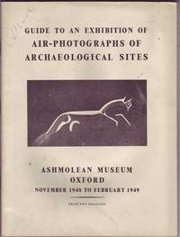Guide to an Exhibition of Air-Photographs of Archaeological Sites: Ashmolean Museum Oxford