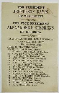 FOR PRESIDENT JEFFERSON DAVIS, OF MISSISSIPPI. FOR VICE PRESIDENT ALEXANDER H. STEPHENS, OF GEORGIA. ELECTORAL TICKET FOR PRESIDENT AND VICE PRESIDENT. FOR THE STATE AT LARGE. JOHN R. EDMUNDS, HALIFAX. ALLENT T. CAPERTON, MONROE.. by Virginia Confederate Presidential Election Ticket - 1861 - from David M. Lesser, Fine Antiquarian Books LLC (SKU: 33882)