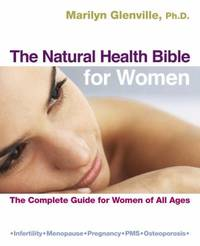 The Natural Health Bible for Women :  the Complete Guide for Women of All Ages