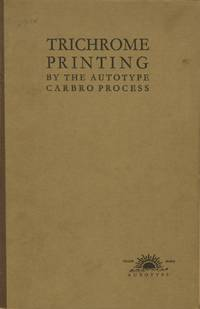 TRICHROME PRINTING BY THE AUTOTYPE CARBRO PROCESS