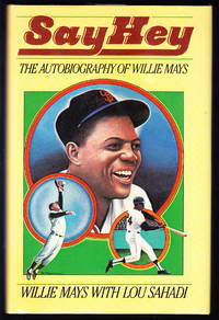 Say Hey:  The Autobiography of Willie Mays by  Lou  Willie; Sahadi - Signed First Edition - 1988 - from Iron Engine and Biblio.com