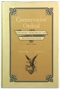 Conservative Ordeal: Northern Democrats and Reconstruction, 1865-1868 by  Edward L Gambill - Hardcover - 1981 - from PsychoBabel & Skoob Books and Biblio.com