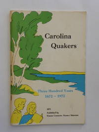 Carolina Quakers - Three Hundred Years 1672-1972
