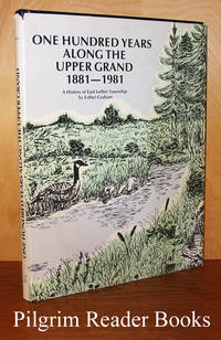 One Hundred Years Along the Upper Grand, 1881-1981: A History of  East Luther Township.