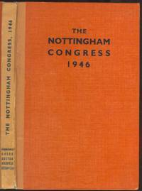 Nottingham 1946 : the book of the British Chess Federation's Congress, held at the University College, Nottingham, August 12th-24th, 1946, by kind permission of the University authorities, and under the patronage of J.N. Derbyshire