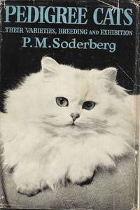Pedigree cats, Their Varieties, Breeding and Exhibition by Soderberg, P M - 1958