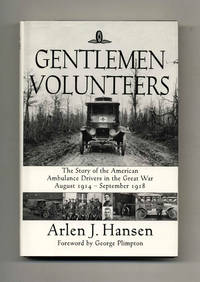 Gentlemen Volunteers: The Story of American Ambulance Drivers in the Great  War August 1914-September 1918  - 1st Edition/1st Printing