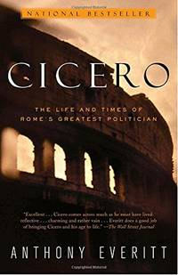Cicero The Life and Times of Rome's Greatest Politician by  Anthony Everitt - Paperback - 1st Edition Later Printing - 2003 - from Book Quest (SKU: 39940)