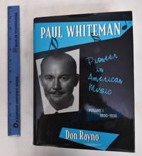 image of Paul Whiteman: Pioneer in American Music, Volume 1, 1890-1930