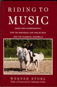image of Riding To Music: Music And Choreography For The Individual Kur, Pas De Deux And The Classical Quadrille