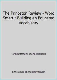 The Princeton Review - Word Smart : Building an Educated Vocabulary