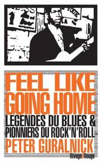 Feel like going home.  Légendes du Blues et pionniers du Rock'n'Roll.