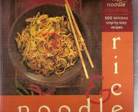 The Rice & Noodle Cookbook: 100 Delicious Step-By-Step Recipes